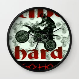 RIDE HARD OR GO HOME Wall Clock