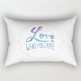 Love is Who You Are Rectangular Pillow