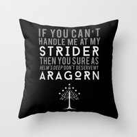 aragorn Throw Pillows featuring You Don't Deserve My Aragorn by of brimstone & fandom