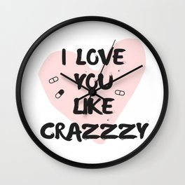 I Love You Like Crazzzy - Pink Wall Clock