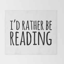 I'd Rather Be Reading  Throw Blanket