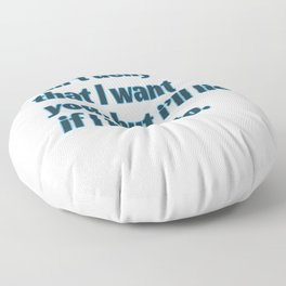 """""""Cant Deny That I Want You, But I'll Lie If I Have To"""" tee design. Plain and simple tee made for you Floor Pillow"""