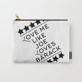 Love Me Like Joe Loves Barack Carry-All Pouch