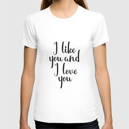 I Like You And I Love You, Valentines, Valentines Sign, Love Prints, Gift for Boyfriend Girlfriend T-shirt