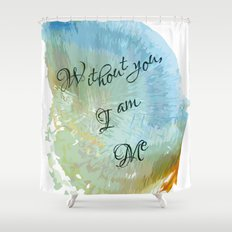 Without you, I am me Shower Curtain