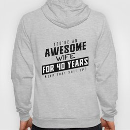 You're An Awesome Wife for 40 Years Keep That Shit Up - Wedding Anniversary Shirt, Funny Hoody