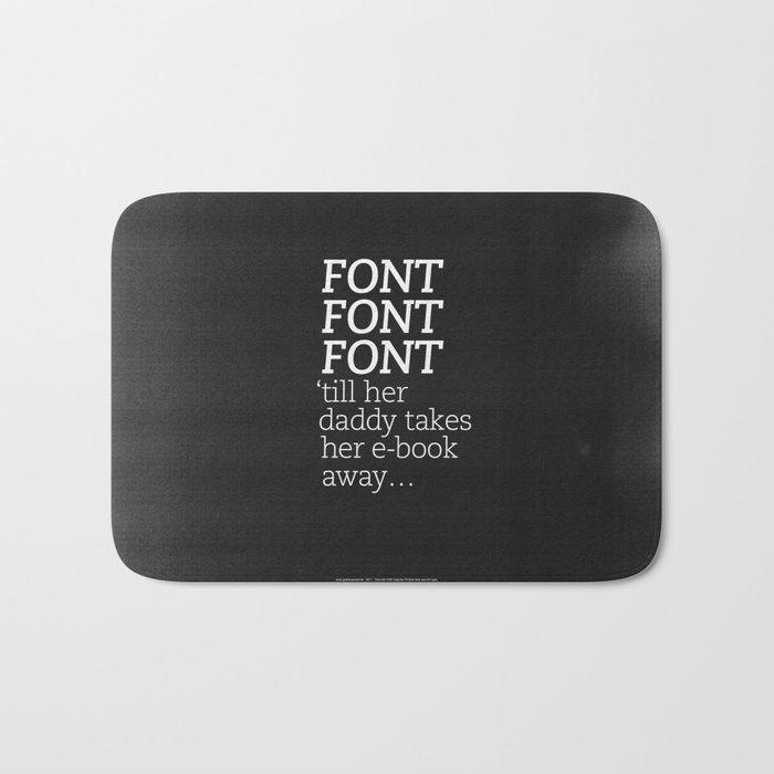 Font Font Font 'till her daddy takes her e-book away Bath Mat