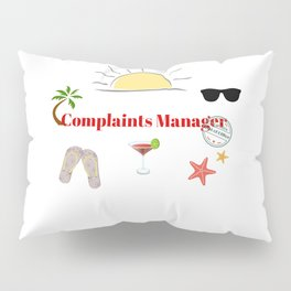 Complaints Manager on vacation Pillow Sham