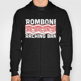 Trombone, The Bacon Of Marching Band Hoody