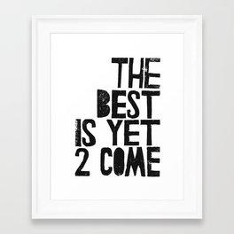 The Best is yet 2 Come - by Genu WORDISIAC™ TYPOGY™ Framed Art Print
