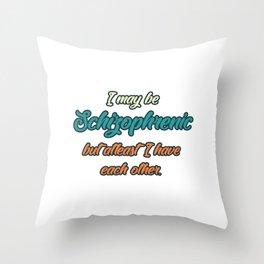 Schizophrenia Awareness T-Shirt Design At least I have each other Throw Pillow