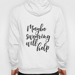 Art Print, Maybe Swearing Will Help, Office Wall Art, Typography Quote, Black And White Hoody