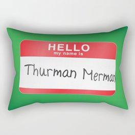 Hello my name is Thurman Merman Rectangular Pillow