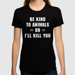 Be Kind To Animals Funny Quote T-shirt