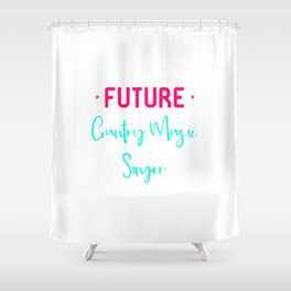 Future Country Music Singer Fun Quote Shower Curtain