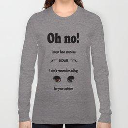 Did. I. Fucking. Ask? Long Sleeve T-shirt