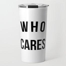 Who Cares Funny Quote Travel Mug