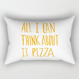 All I Can Think About Is Pizza Rectangular Pillow