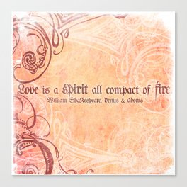 Love is a spirit all compact of fire - Venus & Adonis - Shakespeare Love Quotes Canvas Print