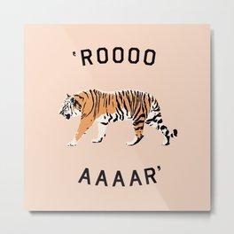 ROOOOAAAAR ! - Tiger Metal Print
