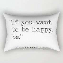 """If you want to be happy, be.""  Tolstoy Leo Rectangular Pillow"