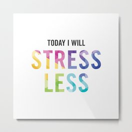 New Year's Resolution - TODAY I WILL STRESS LESS Metal Print