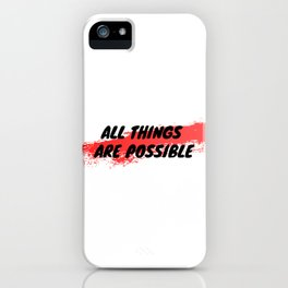 All Things Are Possible iPhone Case