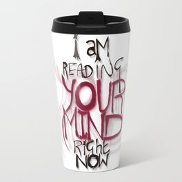 ...and the things I see are really ugly Travel Mug