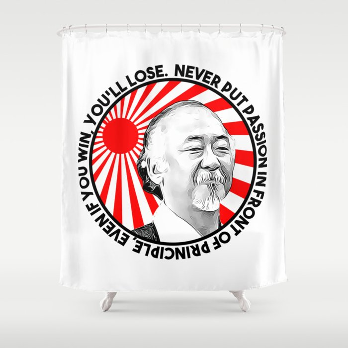 """Mr Miyagi said: """"Never put passion in front of principle, even if you win, you'll lose."""" Shower Curtain"""