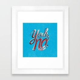 Yeah, No. Framed Art Print