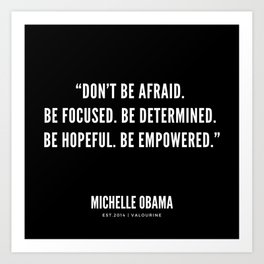 """Don't be afraid. Be focused. Be determined. Be hopeful. Be empowered."" Art Print"