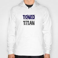 workout Hoodies featuring Workout Collection: Toned Titan by Kat Mun