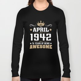 April 1942 76 years of being awesome Long Sleeve T-shirt