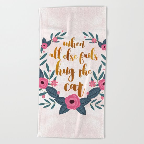 When all else fails hug the cat // funny cat quote Beach Towel