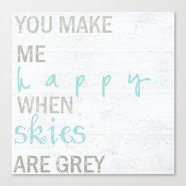 YOU MAKE ME HAPPY  Canvas Print