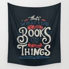 That's what i do i read books and i know things Wall Tapestry