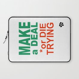 MAKE a DEAL or DIE TRYING Laptop Sleeve