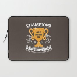 Champions are Born in September Laptop Sleeve