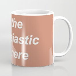 I'm The Enthusiastic One Here Beige Quote Coffee Mug