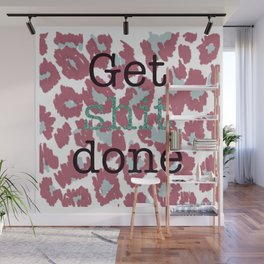 Get sh*t done Wall Mural