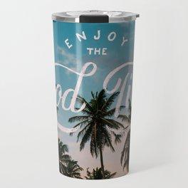 Enjoy the good times Travel Mug