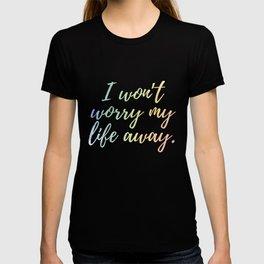 I won't worry my life away T-shirt