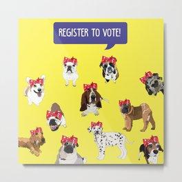 Political Pups-Register to Vote! Metal Print