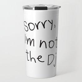 Sorry, I'm not a Dj Travel Mug