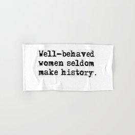 Well-behaved women seldom make history Hand & Bath Towel