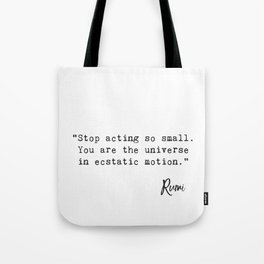 """""""Stop acting so small. You are the universe in ecstatic motion."""" Tote Bag"""