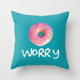 Doughnt Worry Throw Pillow