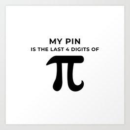 My pin is the last 4 digits of Pi Art Print