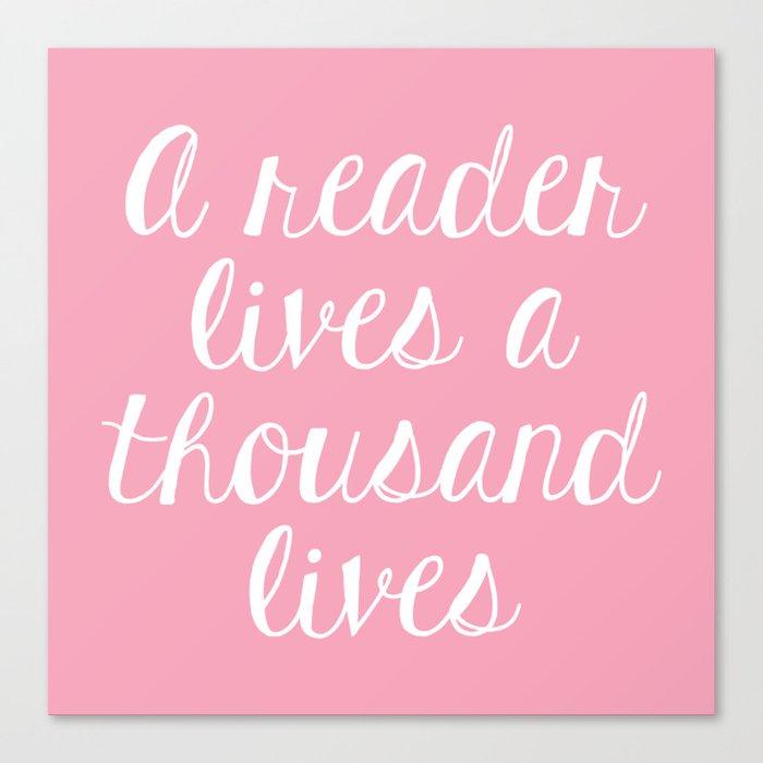 A Reader Lives a Thousand Lives - Pink Canvas Print