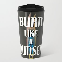 BURN LIKE A BUNSEN Travel Mug